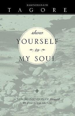 Show Yourself to My Soul: A New Translation of Gitanjali als Taschenbuch