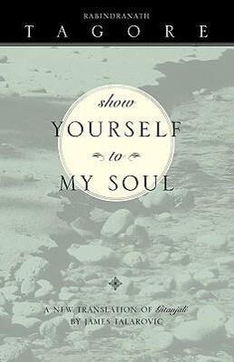 Show Yourself to My Soul: A New Translation of Gitanjali als Taschenbuch