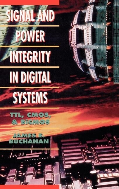 Signal and Power Integrity in Digital Systems: TTL, CMOS, and BICMOS als Buch