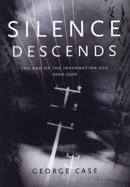 Silence Descends: The End of the Information Age, 2000-2500 als Taschenbuch