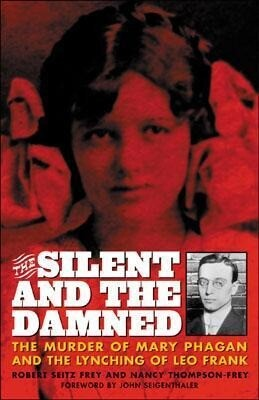 The Silent and the Damned: The Murder of Mary Phagan and the Lynching of Leo Frank als Taschenbuch