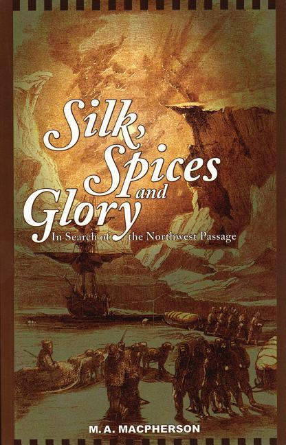 Silk, Spices, and Glory: In Search of the Northwest Passage als Taschenbuch