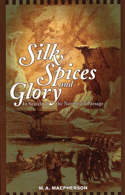 Silk, Spices, and Glory: In Search of the Northwest Passage als Taschenbuch