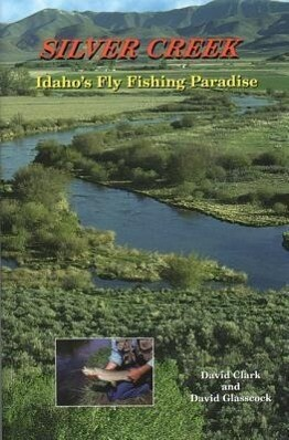 Silver Creek: Idaho's Fly Fishing Paradise als Taschenbuch