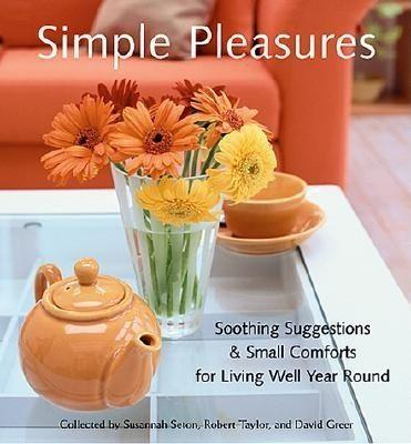 Simple Pleasures: Soothing Suggestions and Small Comforts for Living Well Year Round als Taschenbuch