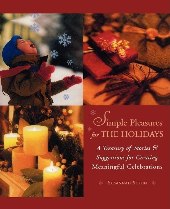 Simple Pleasures for the Holidays: A Treasury of Stories and Suggestions for Creating Meaningful Celebrations als Taschenbuch