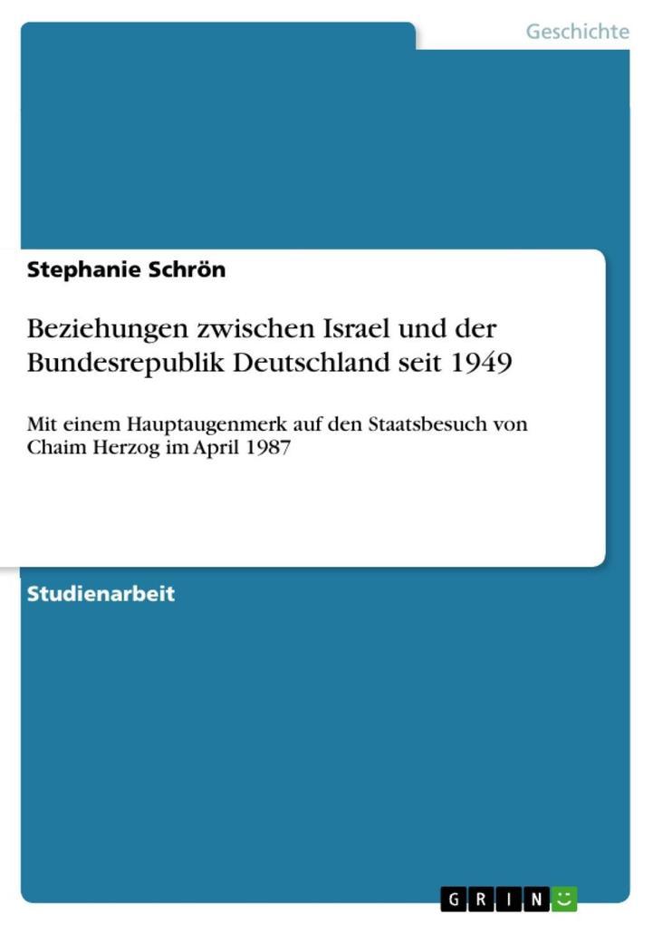 Beziehungen zwischen Israel und der Bundesrepublik Deutschland seit 1949 als eBook von Stephanie Schrön - GRIN Verlag