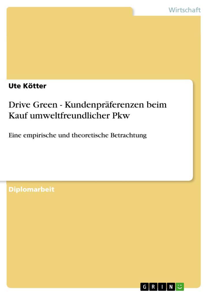 Drive Green - Kundenpräferenzen beim Kauf umweltfreundlicher Pkw als eBook von Ute Kötter - GRIN Verlag