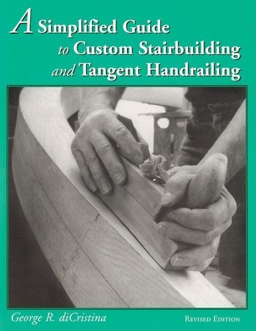 A Simplified Guide to Custom Stairbuilding and Tangent Handrailing als Taschenbuch