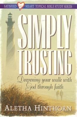 Simply Trusting: Deepening Your Walk with God Through Faith als Taschenbuch