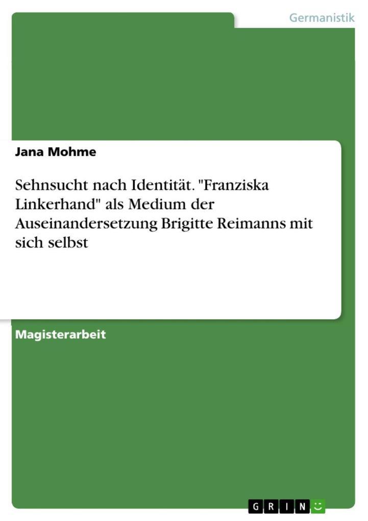Sehnsucht nach Identität - 'Franziska Linkerhand' als Medium der Auseinandersetzung Brigitte Reimanns mit sich selbst