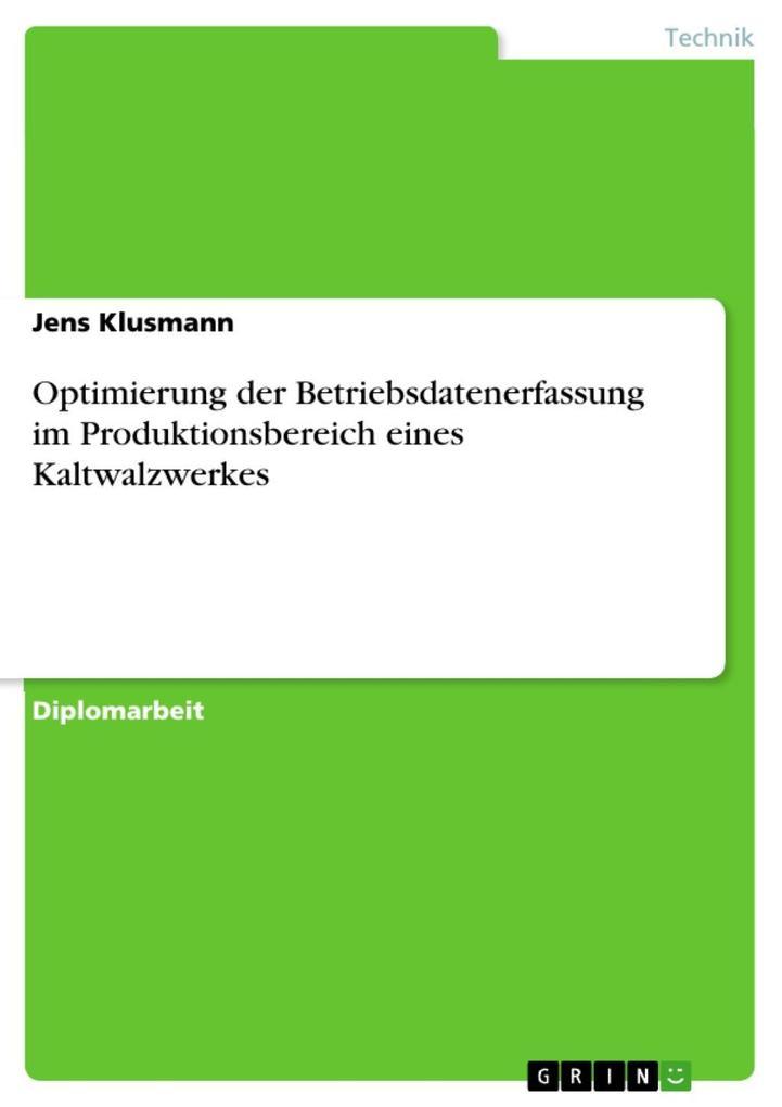 Optimierung der Betriebsdatenerfassung im Produktionsbereich eines Kaltwalzwerkes als eBook von Jens Klusmann