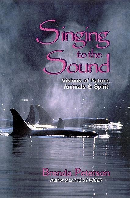 Singing to the Sound: Visions of Nature, Animals, and Spirit als Taschenbuch
