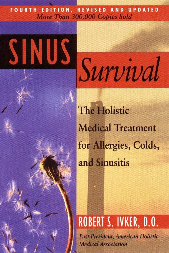 Sinus Survival: The Holistic Medical Treatment for Sinusitis, Allergies, and Colds als Taschenbuch