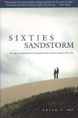 Sixties Sandstorm: The Fight Over Establishment of a Sleeping Bear Dunes National Lakeshore, 1961-1970 als Taschenbuch