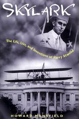 Skylark Skylark Skylark Skylark Skylark: The Life, Lies, and Inventions of Harry Atwood the Life, Lies, and Inventions of Harry Atwood the Life, Lies, als Buch
