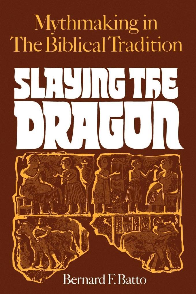 Slaying the Dragon: Mythmaking in the Biblical Tradition als Taschenbuch
