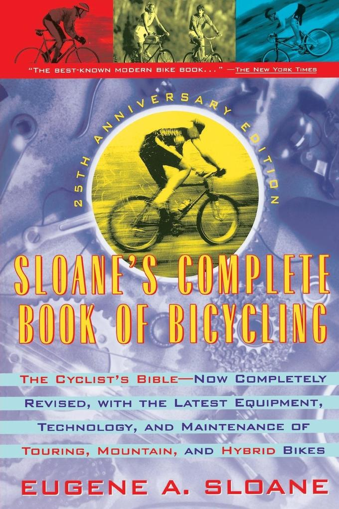 Sloane's Complete Book of Bicycling: The Cyclist's Bible--25th Anniversary Edition als Taschenbuch