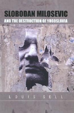 Slobodan Milosevic and the Destruction of Yugoslavia als Buch