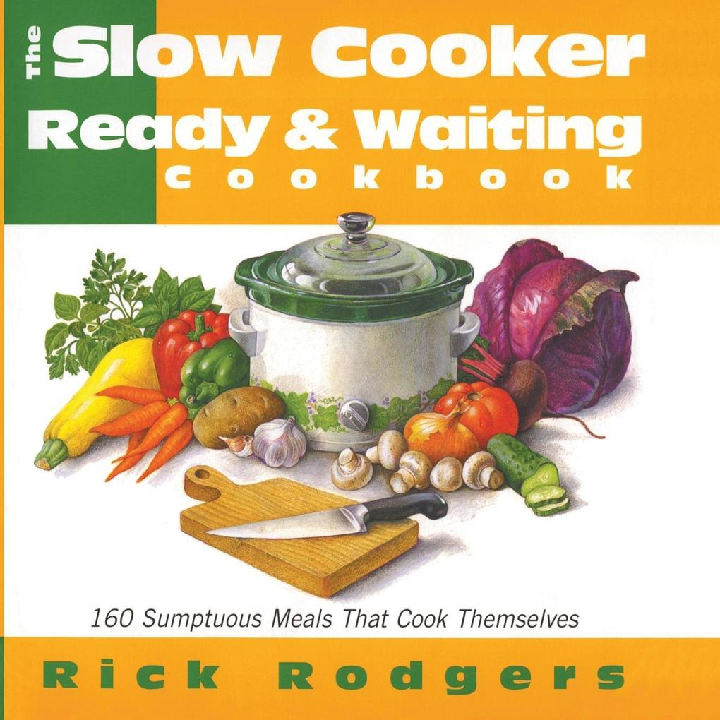 Slow Cooker Ready & Waiting: 160 Sumptuous Meals That Cook Themselves als Taschenbuch