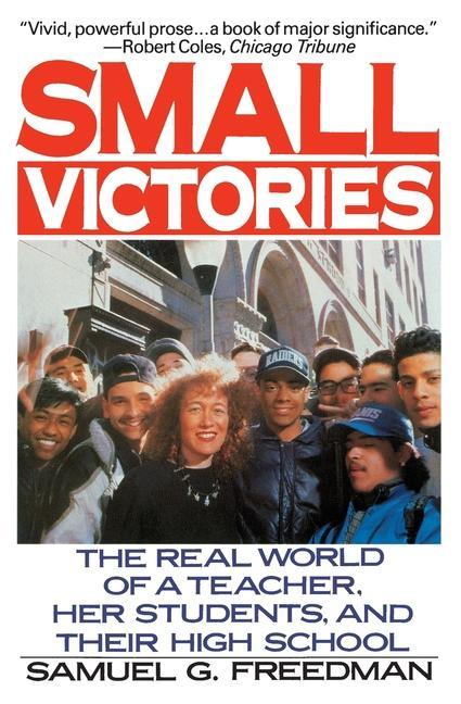 Small Victories: The Real World of a Teacher, Her Students, and Their High School als Taschenbuch