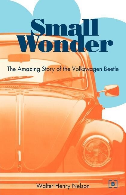 Small Wonder: The Amazing Story of the Volkswagen Beetle als Taschenbuch