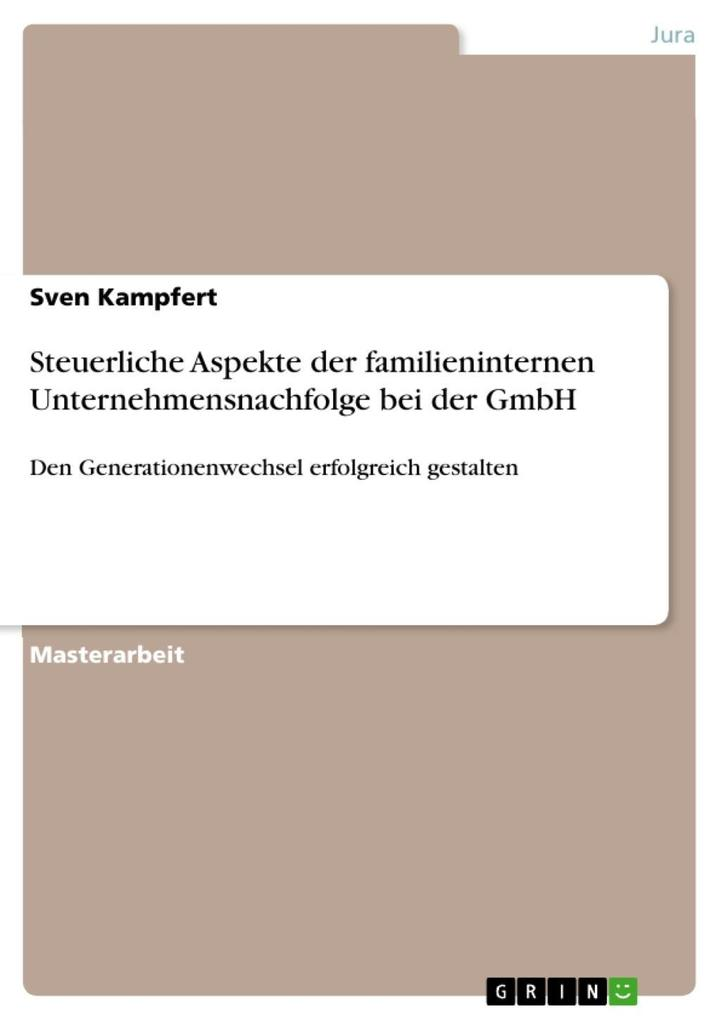 Den Generationenwechsel erfolgreich gestalten: Steuerliche Aspekte der familieninternen Unternehmensnachfolge bei GmbH