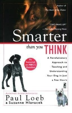 Smarter Than You Think: A Revolutionary Approach to Teaching and Understanding Your Dog in Just a Few Hours als Taschenbuch