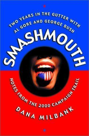 Smash Mouth: Two Years in the Gutter with Al Gore and George W. Bush -- Notes from the 2000 Campaign Trail als Buch