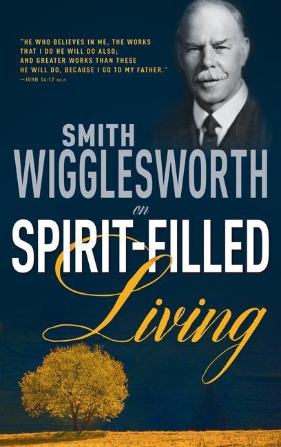 Smith Wigglesworth on Spirit Filled Living als Taschenbuch