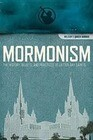 Mormonism: The History, Beliefs, and Practices of Latter-Day Saints