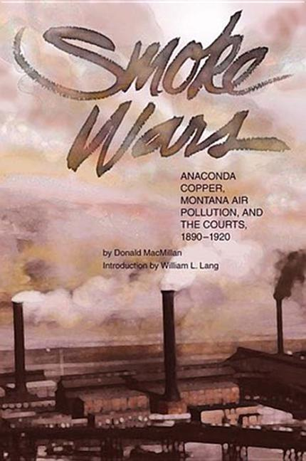 Smoke Wars (PB): Anaconda Copper, Montana Air Pollution, and the Courts, 1890-1924 als Taschenbuch