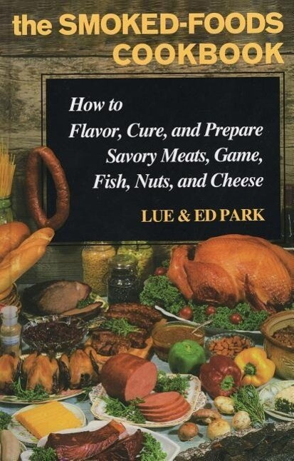 The Smoked-Foods Cookbook: How to Flavor, Cure and Prepare Savory Meats, Game, Fish, Nuts, and Cheese als Buch