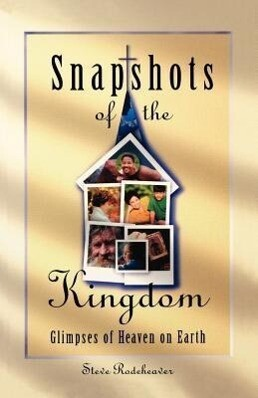 Snapshots of the Kingdom: Glimpses of Heaven on Earth als Taschenbuch