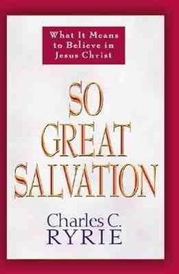 So Great Salvation: What It Means to Believe in Jesus Christ als Taschenbuch