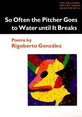 So Often the Pitcher Goes to Water Until It Breaks: Poems als Taschenbuch