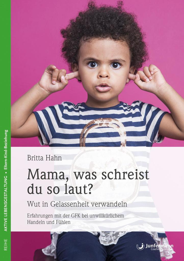 Mama, was schreist du so laut? als eBook von Britta Hahn