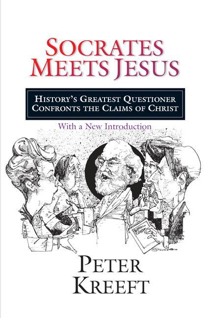 Socrates Meets Jesus: History's Greatest Questioner Confronts the Claims of Christ als Taschenbuch
