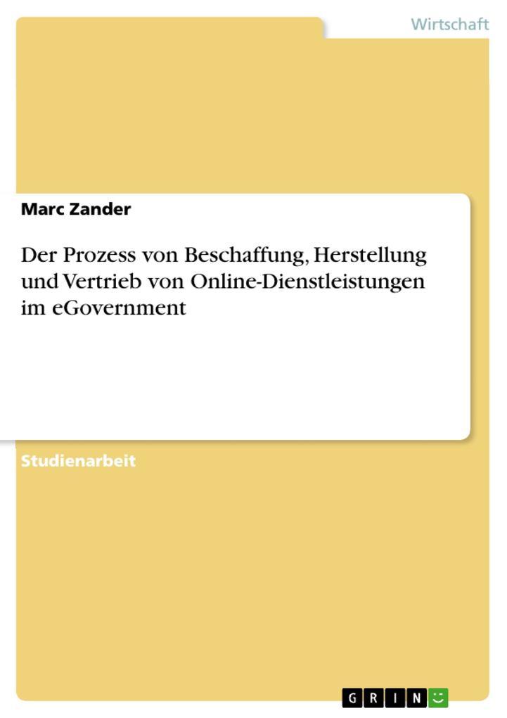 Der Prozess von Beschaffung, Herstellung und Vertrieb von Online-Dienstleistungen im eGovernment als eBook von Marc Zander - GRIN Verlag