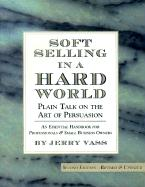 Soft Selling in a Hard World: Plain Talk on the Art of Persuasion als Taschenbuch