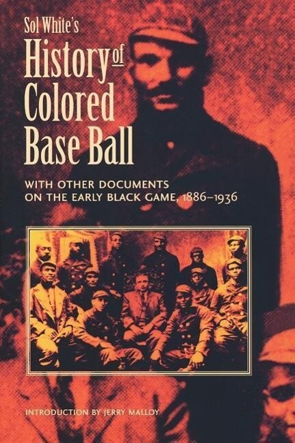 Sol White's History of Colored Baseball with Other Documents on the Early Black Game, 1886-1936 als Taschenbuch