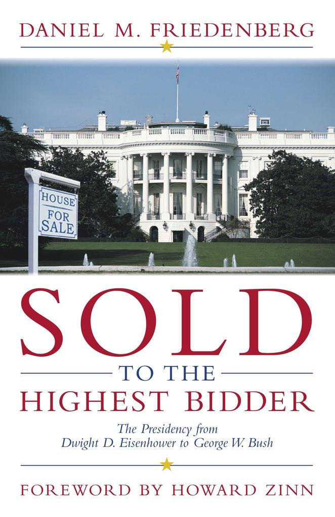 Sold to the Highest Bidder: The Presidency from Dwight D. Eisenhower to George W. Bush als Buch