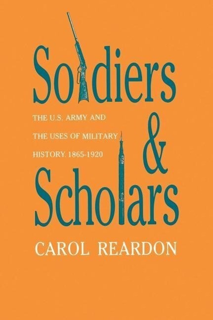 Soldiers and Scholars: The U.S. Army and the Uses of Military History, 1865-1920 als Taschenbuch