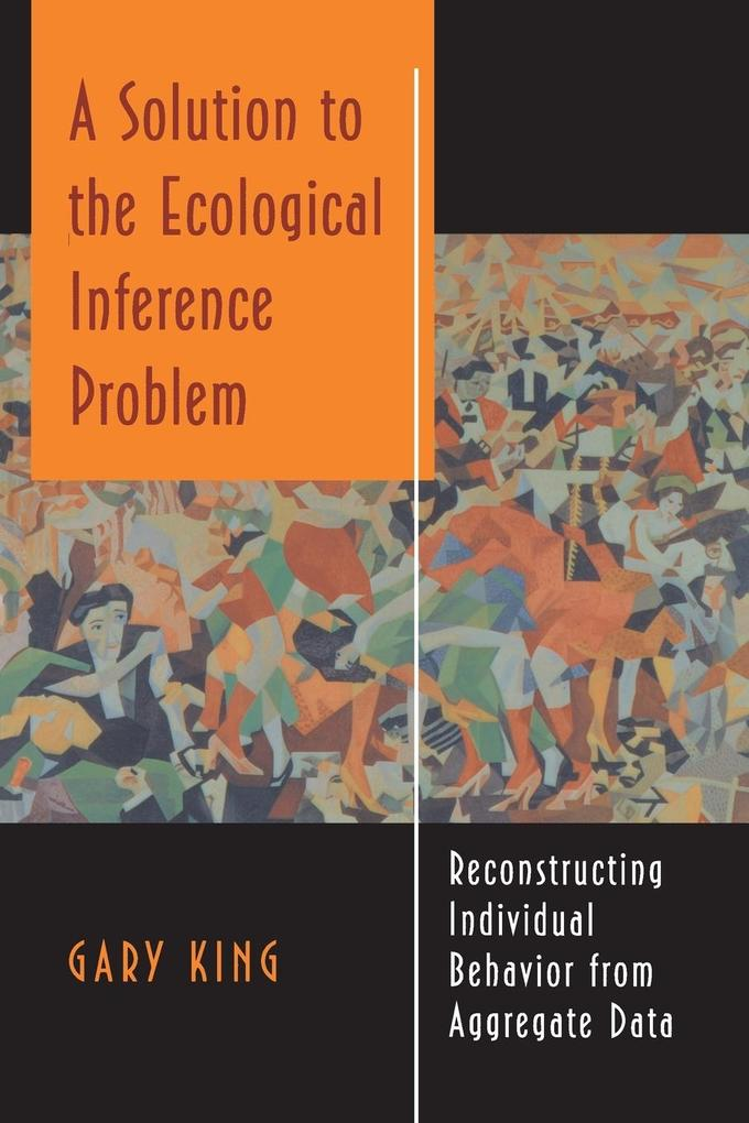 A Solution to the Ecological Inference Problem: Reconstructing Individual Behavior from Aggregate Data als Taschenbuch