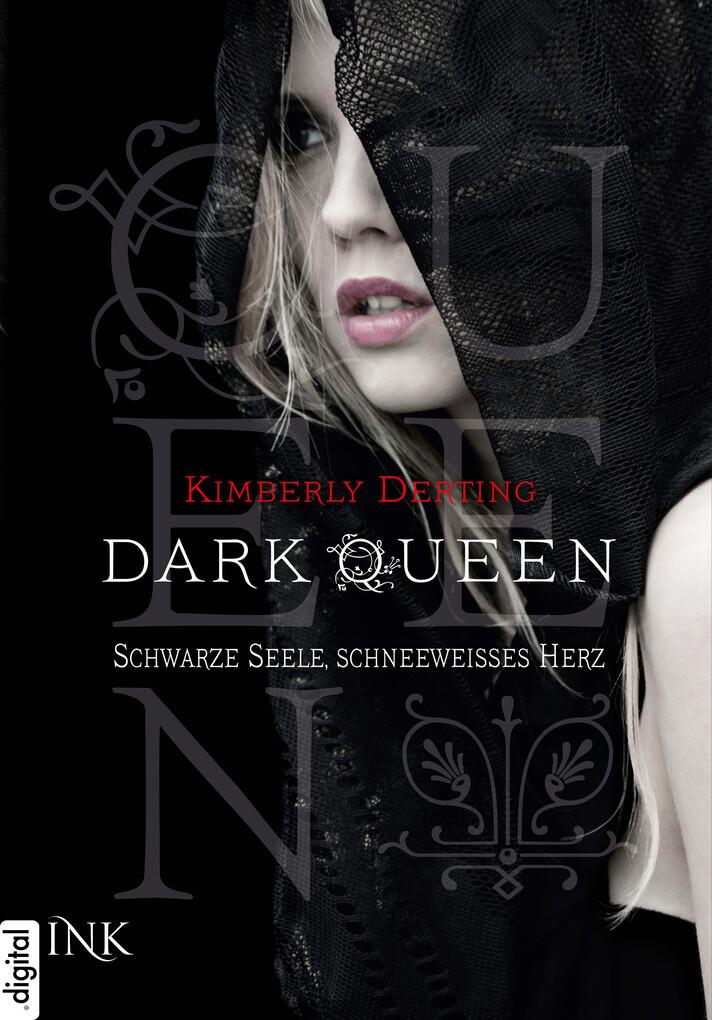 Dark Queen - Schwarze Seele, schneeweißes Herz als eBook von Kimberly Derting