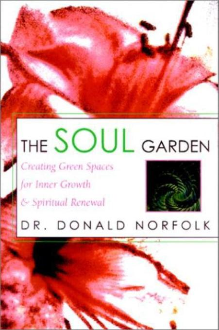 The Soul Garden: Creating Green Spaces for Inner Growth & Spiritual Renewal als Buch