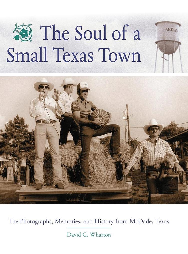 The Soul of a Small Texas Town: Photographs, Memories, and History from McDade als Buch