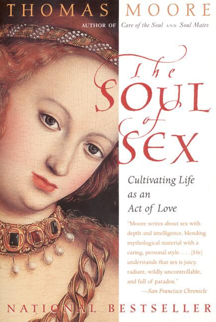 The Soul of Sex: Cultivating Life as an Act of Love als Taschenbuch