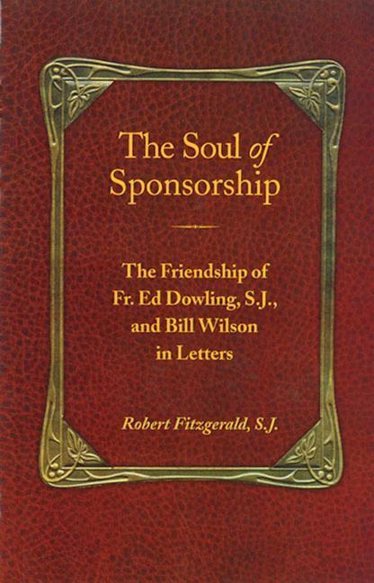 The Soul of Sponsorship: The Friendship of Fr. Ed Dowling, S.J. and Bill Wilson in Letters als Taschenbuch