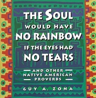 Soul Would Have No Rainbow If the Eyes Had No Tears and Other Native American PR als Taschenbuch